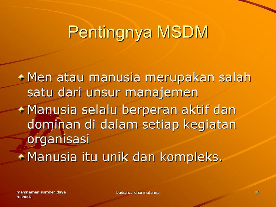 manajemen sumber daya manusia budiarsa dharmatanna 10 Pentingnya MSDM Men atau manusia merupakan salah satu dari unsur manajemen Manusia selalu berper