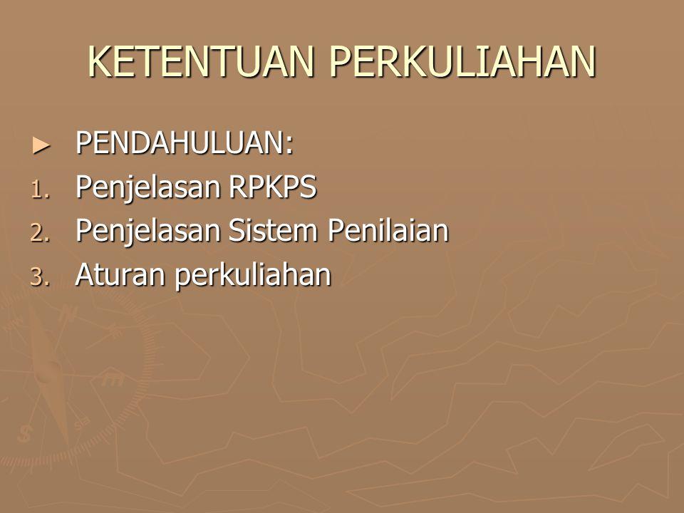 KETENTUAN PERKULIAHAN ► PENDAHULUAN: 1. Penjelasan RPKPS 2. Penjelasan Sistem Penilaian 3. Aturan perkuliahan