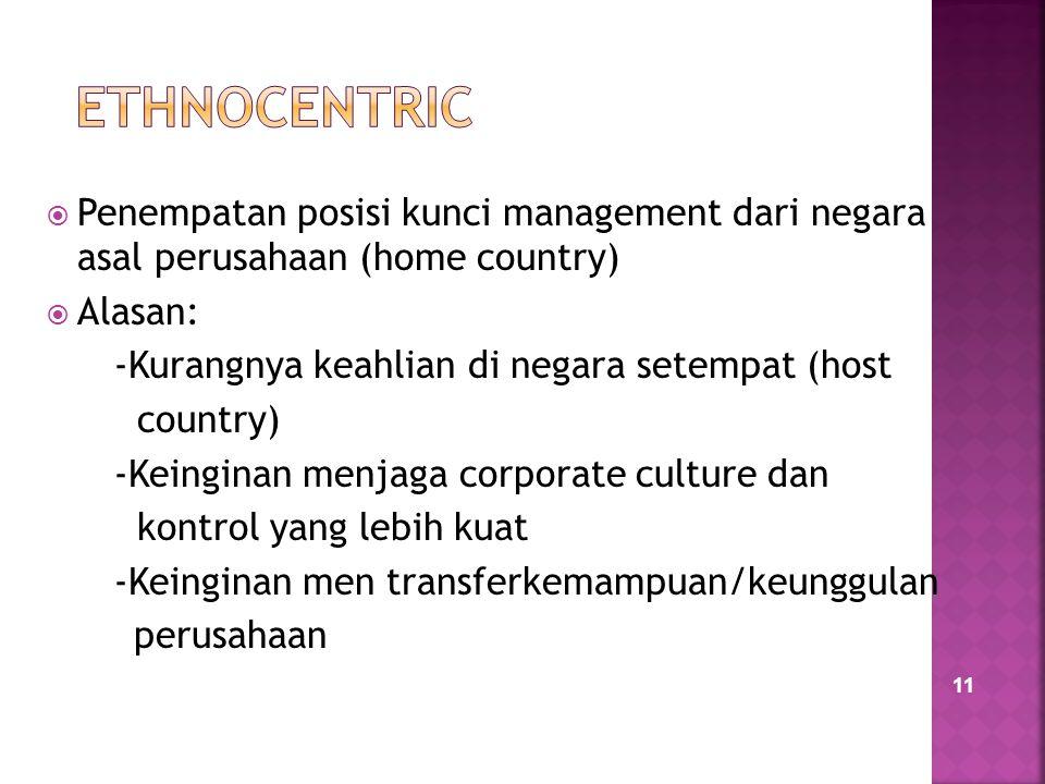 11  Penempatan posisi kunci management dari negara asal perusahaan (home country)  Alasan: -Kurangnya keahlian di negara setempat (host country) -Ke