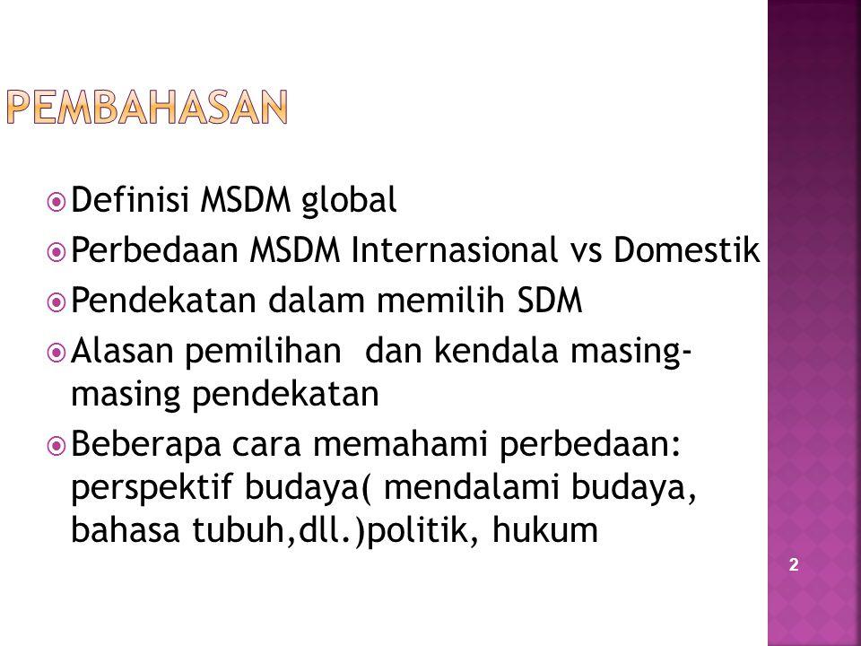 2  Definisi MSDM global  Perbedaan MSDM Internasional vs Domestik  Pendekatan dalam memilih SDM  Alasan pemilihan dan kendala masing- masing pende