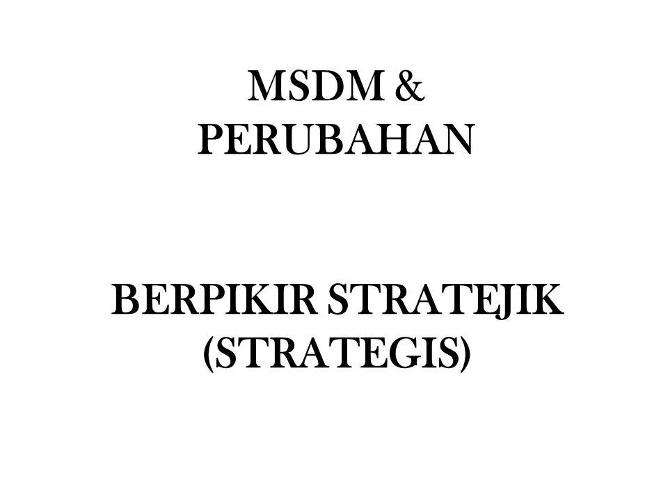 MSDM & PERUBAHAN BERPIKIR STRATEJIK (STRATEGIS)