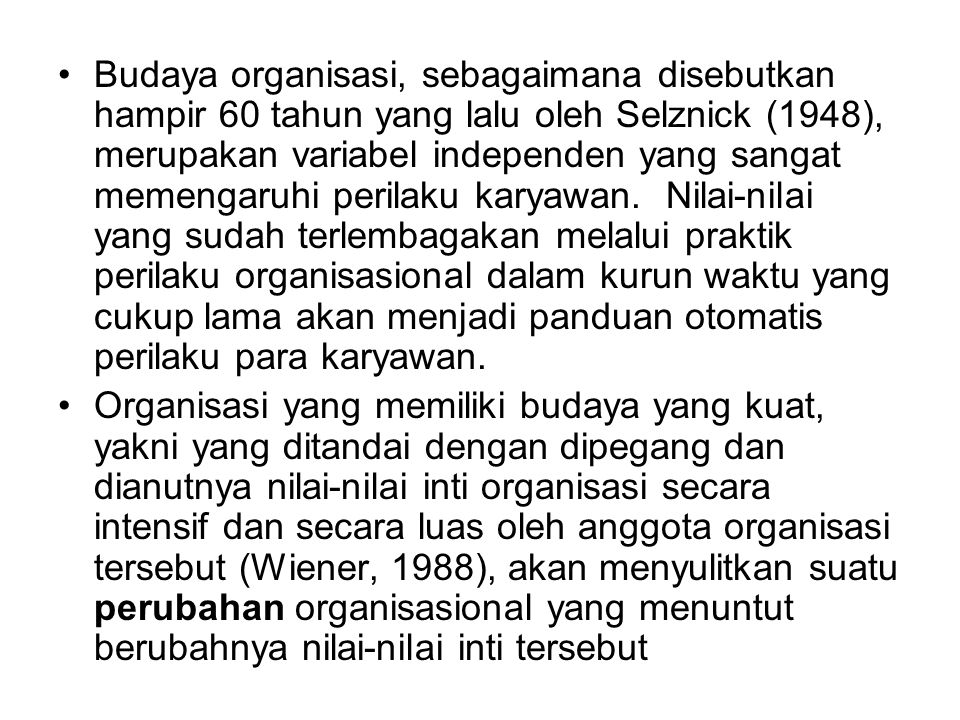 Budaya organisasi, sebagaimana disebutkan hampir 60 tahun yang lalu oleh Selznick (1948), merupakan variabel independen yang sangat memengaruhi perila