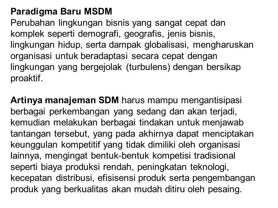 Paradigma Baru MSDM Perubahan lingkungan bisnis yang sangat cepat dan komplek seperti demografi, geografis, jenis bisnis, lingkungan hidup, serta damp