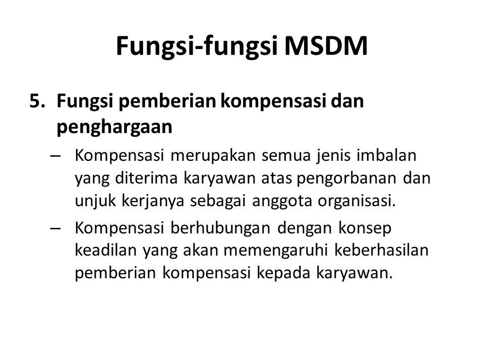 Fungsi-fungsi MSDM 5.Fungsi pemberian kompensasi dan penghargaan – Kompensasi merupakan semua jenis imbalan yang diterima karyawan atas pengorbanan da