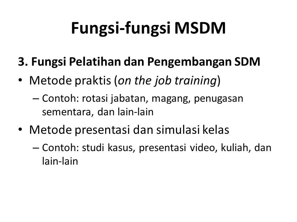 Fungsi-fungsi MSDM 3. Fungsi Pelatihan dan Pengembangan SDM Metode praktis (on the job training) – Contoh: rotasi jabatan, magang, penugasan sementara