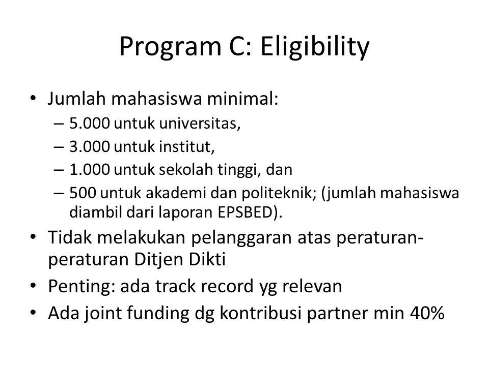 Program C: Eligibility Jumlah mahasiswa minimal: – 5.000 untuk universitas, – 3.000 untuk institut, – 1.000 untuk sekolah tinggi, dan – 500 untuk akademi dan politeknik; (jumlah mahasiswa diambil dari laporan EPSBED).