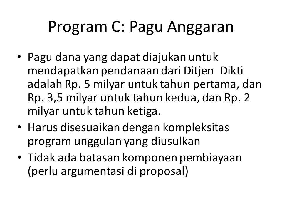 Program C: Pagu Anggaran Pagu dana yang dapat diajukan untuk mendapatkan pendanaan dari Ditjen Dikti adalah Rp. 5 milyar untuk tahun pertama, dan Rp.