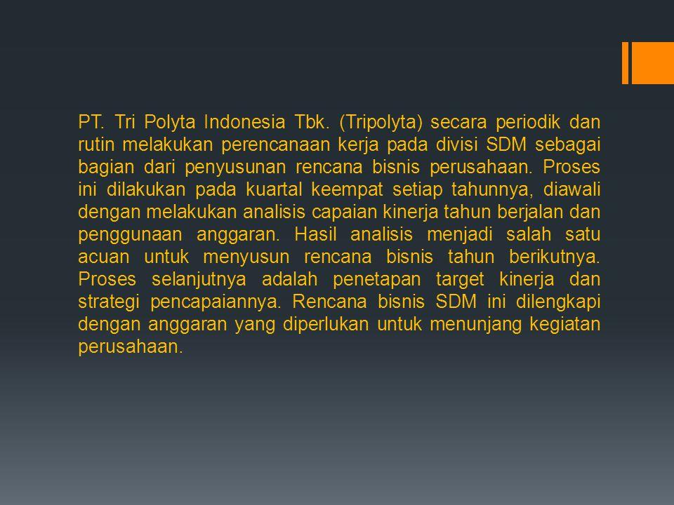 PT. Tri Polyta Indonesia Tbk. (Tripolyta) secara periodik dan rutin melakukan perencanaan kerja pada divisi SDM sebagai bagian dari penyusunan rencana