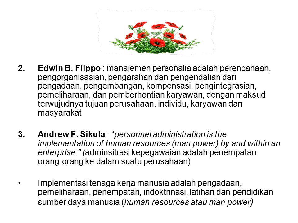 2.Edwin B. Flippo : manajemen personalia adalah perencanaan, pengorganisasian, pengarahan dan pengendalian dari pengadaan, pengembangan, kompensasi, p