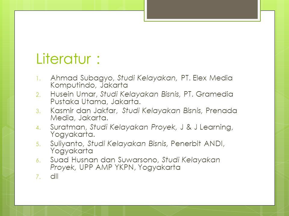 Literatur : 1.Ahmad Subagyo, Studi Kelayakan, PT.