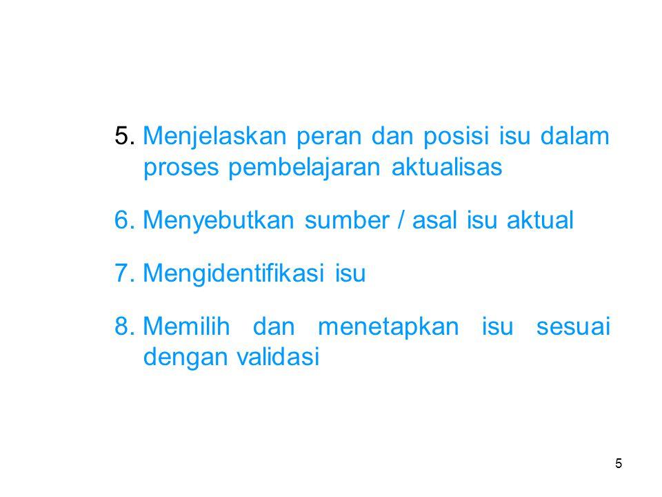 5 5. Menjelaskan peran dan posisi isu dalam proses pembelajaran aktualisas 6. Menyebutkan sumber / asal isu aktual 7. Mengidentifikasi isu 8. Memilih