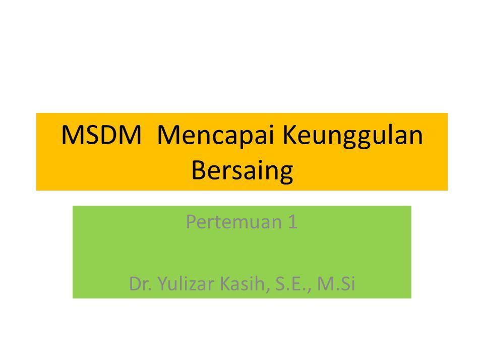 MSDM Mencapai Keunggulan Bersaing Pertemuan 1 Dr. Yulizar Kasih, S.E., M.Si