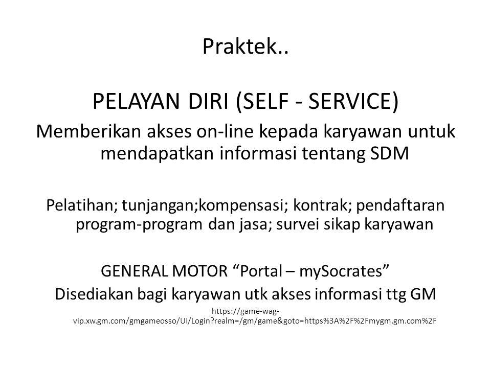 Praktek.. PELAYAN DIRI (SELF - SERVICE) Memberikan akses on-line kepada karyawan untuk mendapatkan informasi tentang SDM Pelatihan; tunjangan;kompensa