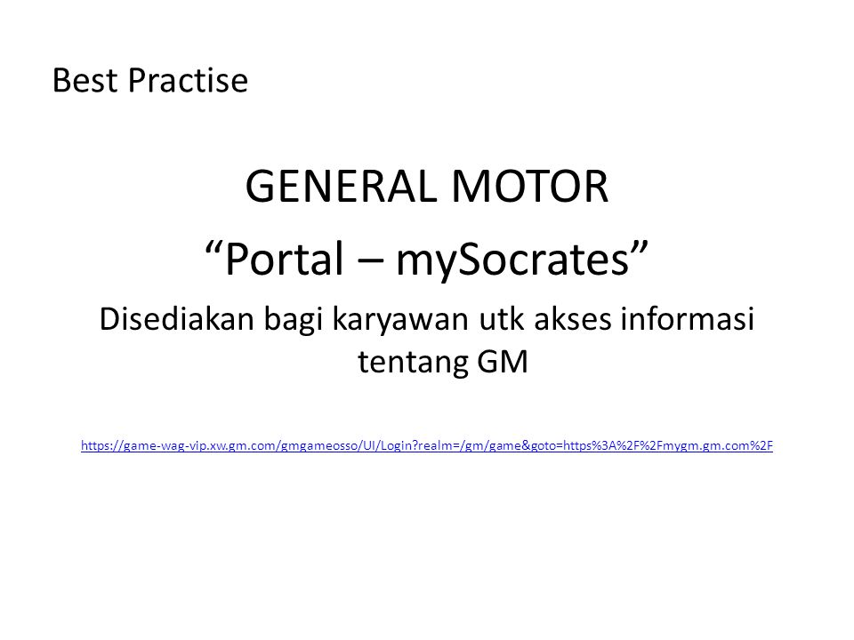"""Best Practise GENERAL MOTOR """"Portal – mySocrates"""" Disediakan bagi karyawan utk akses informasi tentang GM https://game-wag-vip.xw.gm.com/gmgameosso/UI"""