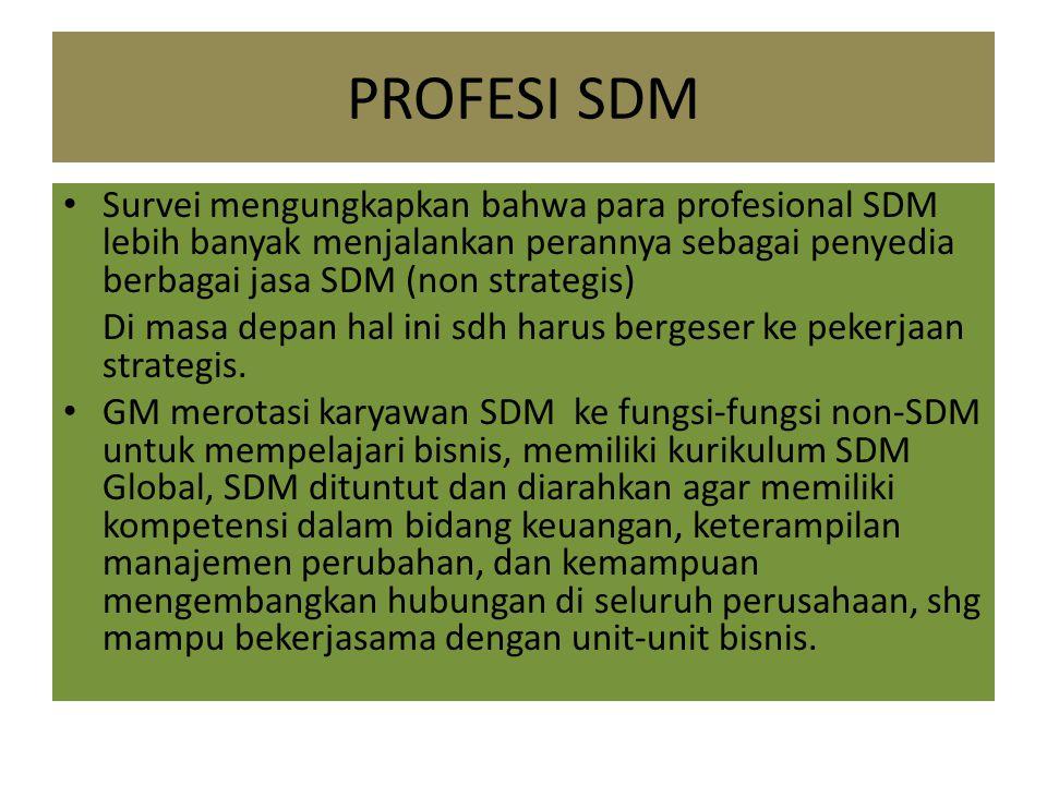PROFESI SDM Survei mengungkapkan bahwa para profesional SDM lebih banyak menjalankan perannya sebagai penyedia berbagai jasa SDM (non strategis) Di ma