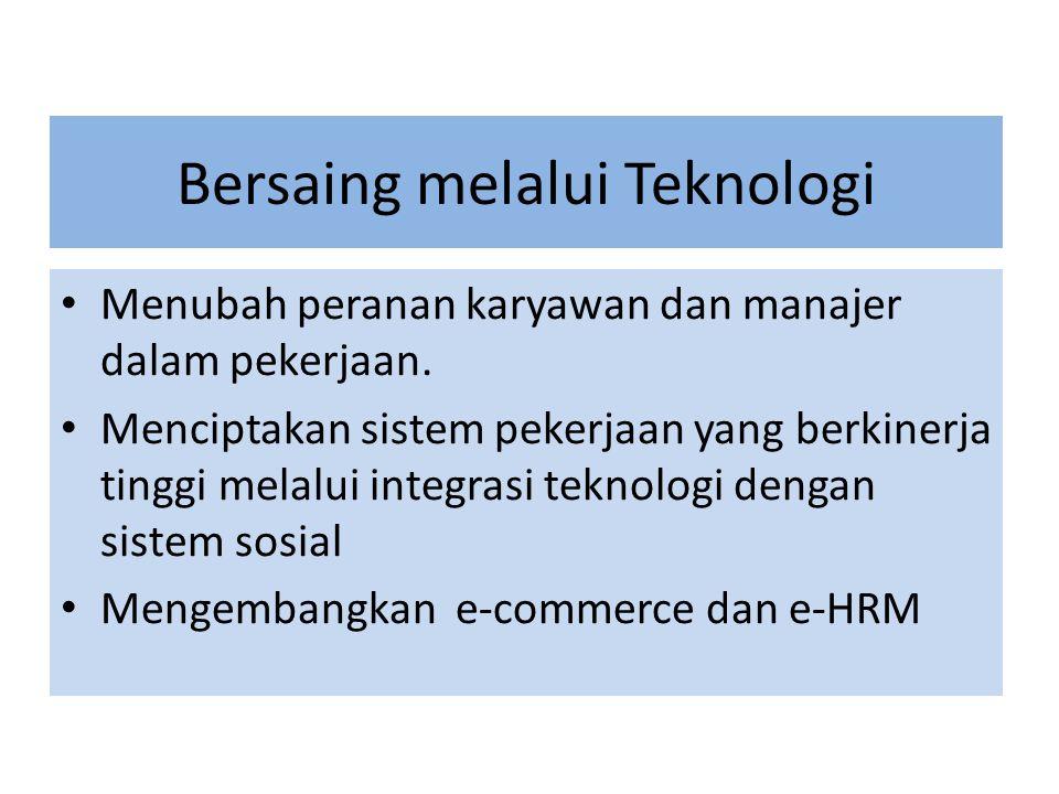Bersaing melalui Teknologi Menubah peranan karyawan dan manajer dalam pekerjaan. Menciptakan sistem pekerjaan yang berkinerja tinggi melalui integrasi