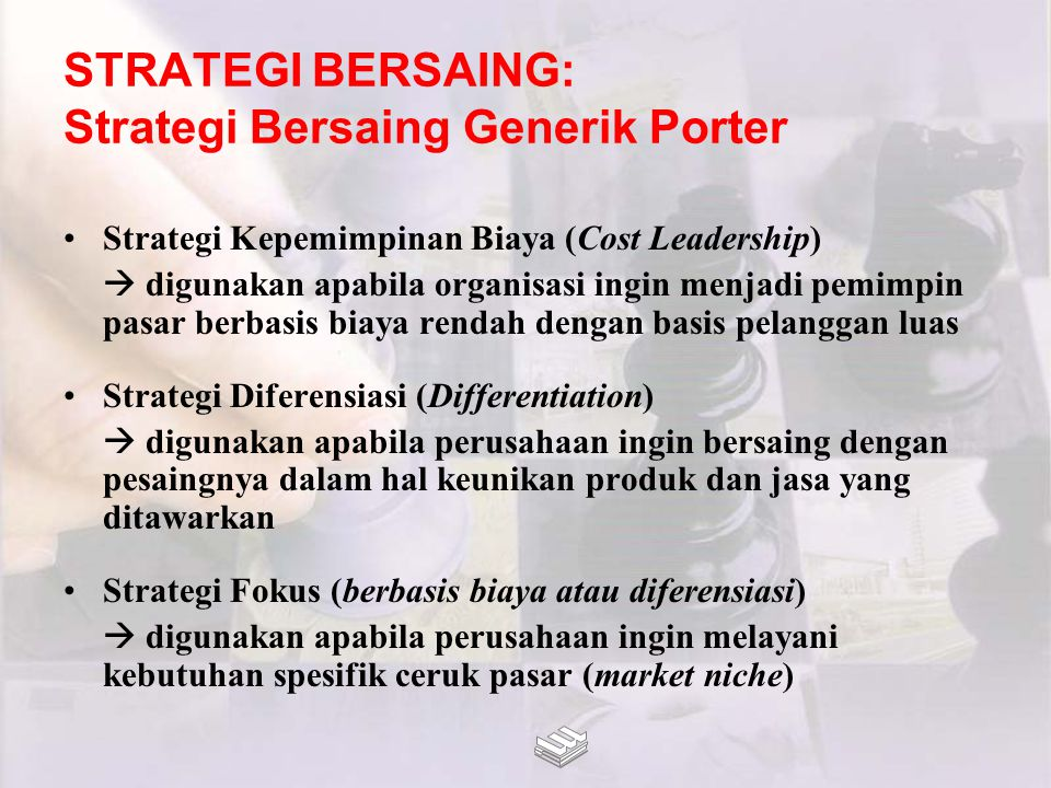 STRATEGI BERSAING: Strategi Bersaing Generik Porter Strategi Kepemimpinan Biaya (Cost Leadership)  digunakan apabila organisasi ingin menjadi pemimpi