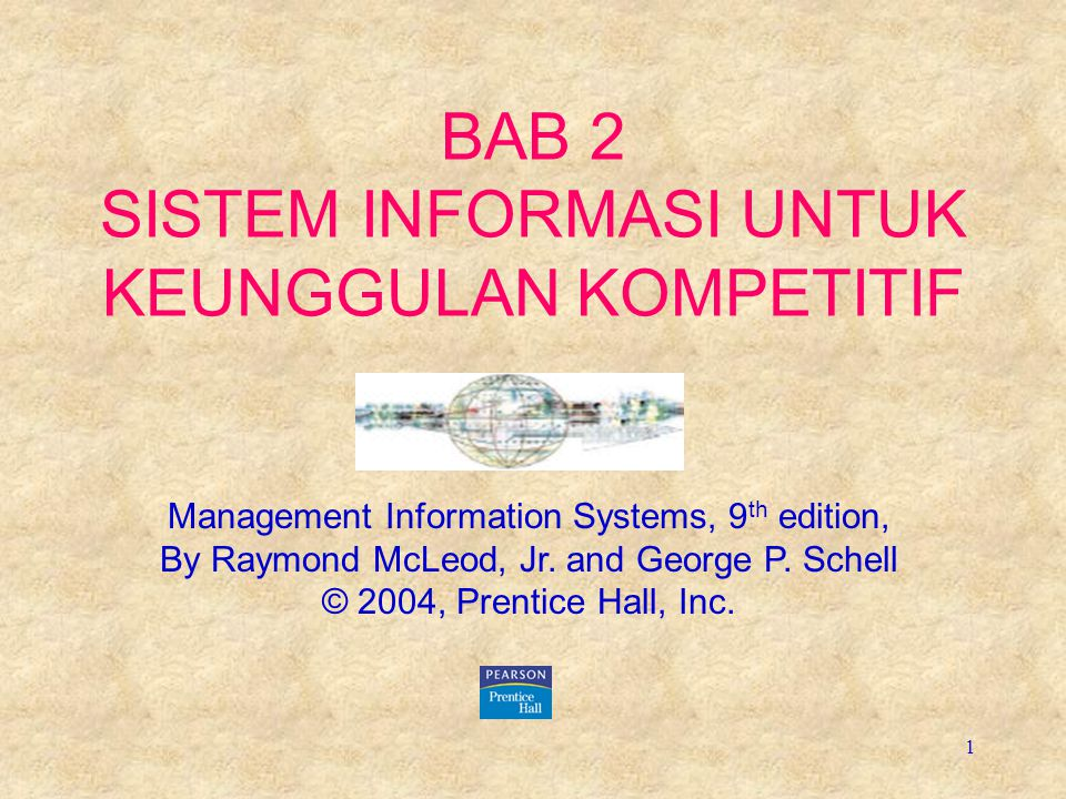 1 BAB 2 SISTEM INFORMASI UNTUK KEUNGGULAN KOMPETITIF Management Information Systems, 9 th edition, By Raymond McLeod, Jr. and George P. Schell © 2004,