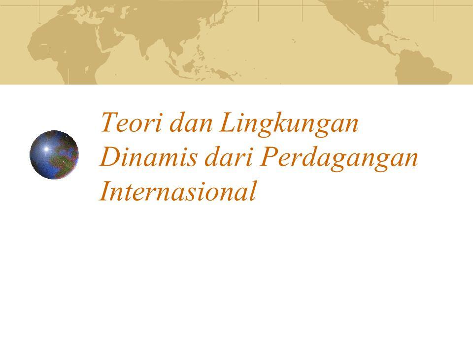 Teori-teori Pokok Perdagangan Internasional Teori Keunggulan Komparatif Konsep Keunggulan Kompetitif