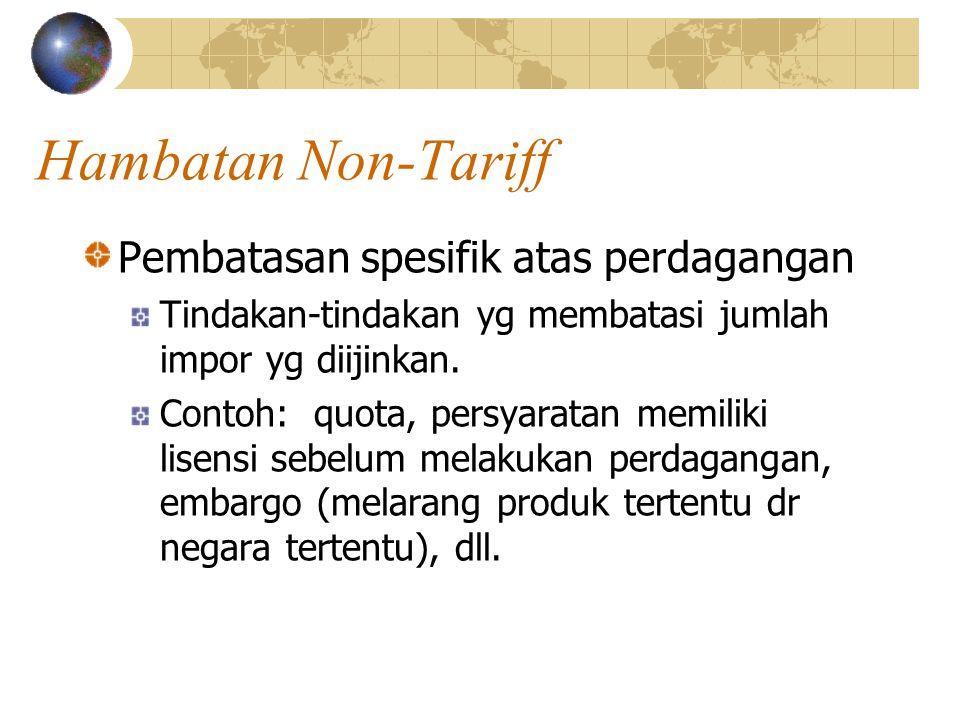 Hambatan Non-Tariff Pembatasan spesifik atas perdagangan Tindakan-tindakan yg membatasi jumlah impor yg diijinkan.