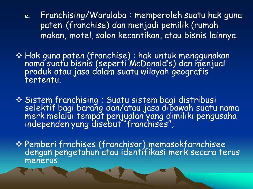 e. Franchising/Waralaba : memperoleh suatu hak guna paten (franchise) dan menjadi pemilik (rumah makan, motel, salon kecantikan, atau bisnis lainnya.