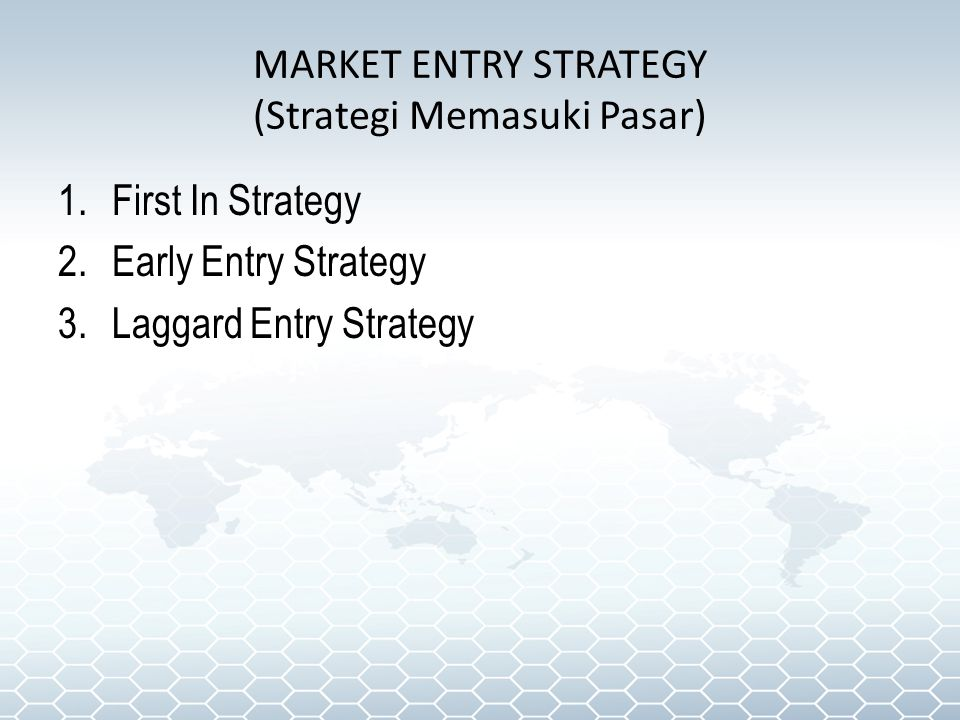 MARKET ENTRY STRATEGY (Strategi Memasuki Pasar) 1.First In Strategy 2.Early Entry Strategy 3.Laggard Entry Strategy