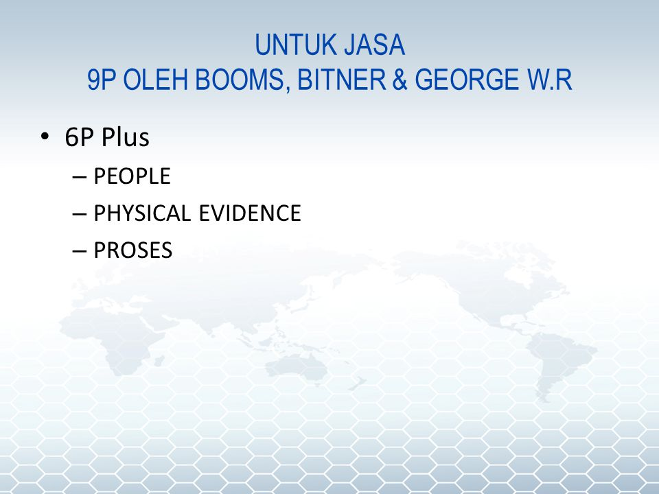 UNTUK JASA 9P OLEH BOOMS, BITNER & GEORGE W.R 6P Plus – PEOPLE – PHYSICAL EVIDENCE – PROSES
