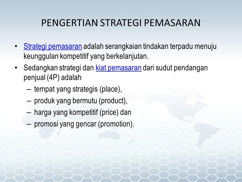 PENGERTIAN STRATEGI PEMASARAN Strategi pemasaran adalah serangkaian tindakan terpadu menuju keunggulan kompetitif yang berkelanjutan. Strategi pemasar