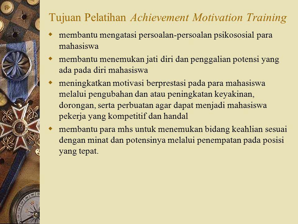 Tujuan Pelatihan Achievement Motivation Training  membantu mengatasi persoalan-persoalan psikososial para mahasiswa  membantu menemukan jati diri da