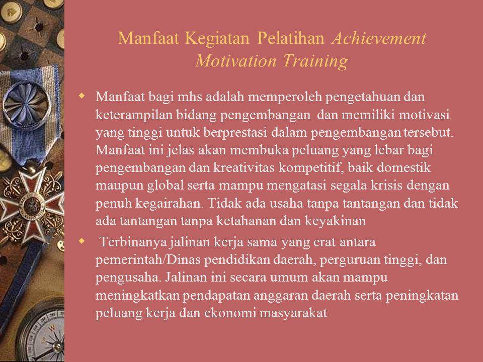 Manfaat Kegiatan Pelatihan Achievement Motivation Training  Manfaat bagi mhs adalah memperoleh pengetahuan dan keterampilan bidang pengembangan dan m