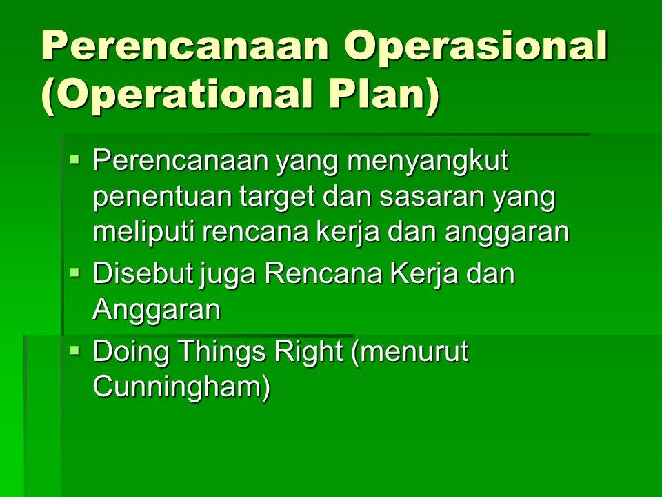 Perencanaan Operasional (Operational Plan)  Perencanaan yang menyangkut penentuan target dan sasaran yang meliputi rencana kerja dan anggaran  Diseb