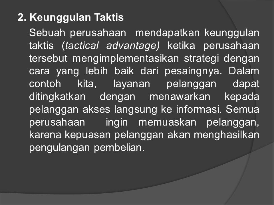 2. Keunggulan Taktis Sebuah perusahaan mendapatkan keunggulan taktis (tactical advantage) ketika perusahaan tersebut mengimplementasikan strategi deng