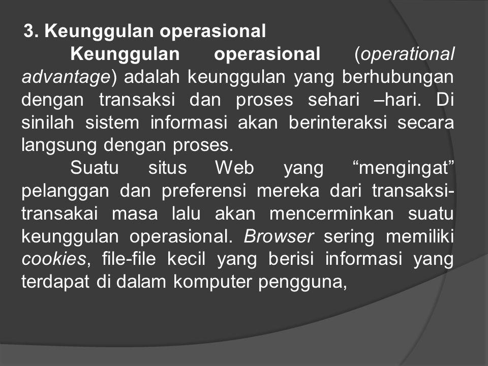 3. Keunggulan operasional Keunggulan operasional (operational advantage) adalah keunggulan yang berhubungan dengan transaksi dan proses sehari –hari.
