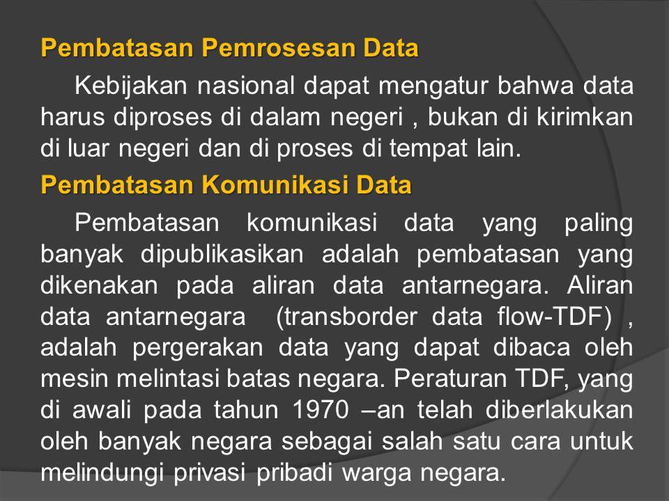 Pembatasan Pemrosesan Data Kebijakan nasional dapat mengatur bahwa data harus diproses di dalam negeri, bukan di kirimkan di luar negeri dan di proses di tempat lain.