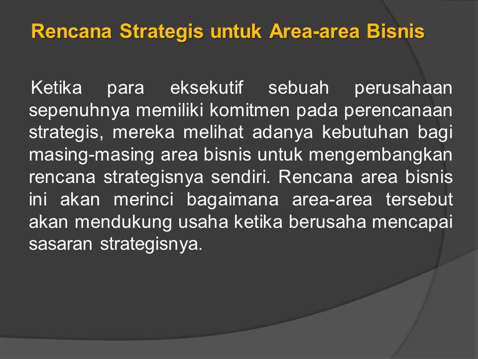 Rencana Strategis untuk Area-area Bisnis Ketika para eksekutif sebuah perusahaan sepenuhnya memiliki komitmen pada perencanaan strategis, mereka melihat adanya kebutuhan bagi masing-masing area bisnis untuk mengembangkan rencana strategisnya sendiri.