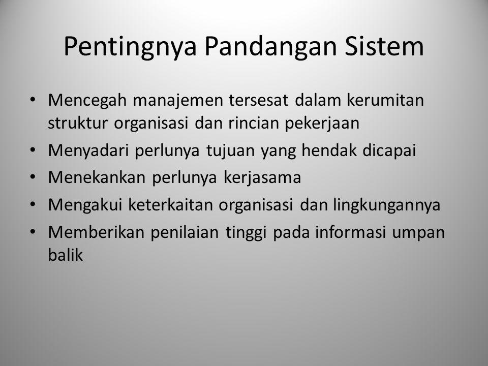 Pentingnya Pandangan Sistem Mencegah manajemen tersesat dalam kerumitan struktur organisasi dan rincian pekerjaan Menyadari perlunya tujuan yang henda