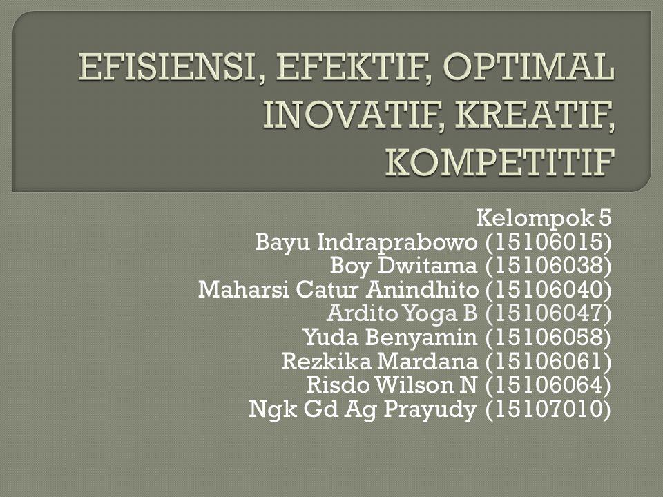Kelompok 5 Bayu Indraprabowo (15106015) Boy Dwitama (15106038) Maharsi Catur Anindhito (15106040) Ardito Yoga B (15106047) Yuda Benyamin (15106058) Rezkika Mardana (15106061) Risdo Wilson N (15106064) Ngk Gd Ag Prayudy (15107010)