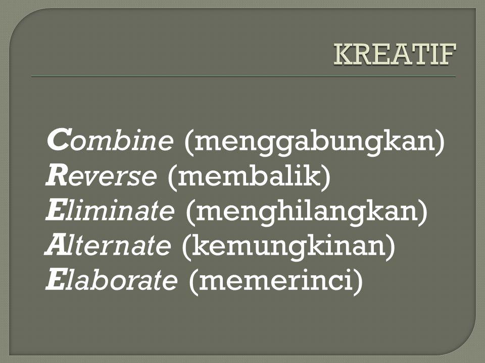 C ombine (menggabungkan) R everse (membalik) E liminate (menghilangkan) A lternate (kemungkinan) E laborate (memerinci)