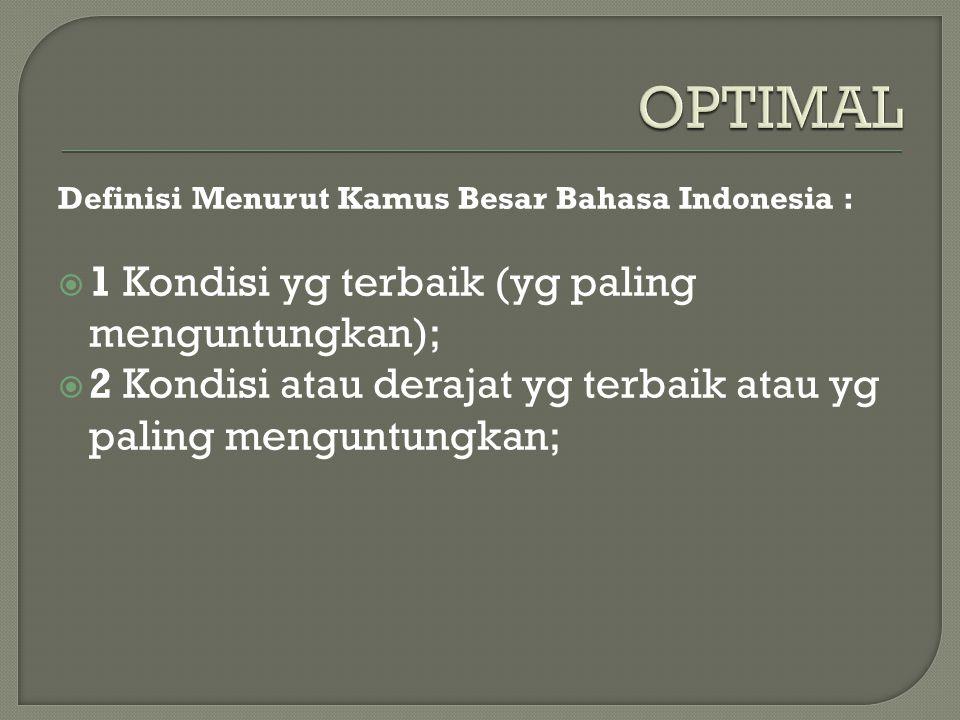 Definisi Menurut Kamus Besar Bahasa Indonesia :  1 Kondisi yg terbaik (yg paling menguntungkan);  2 Kondisi atau derajat yg terbaik atau yg paling menguntungkan;