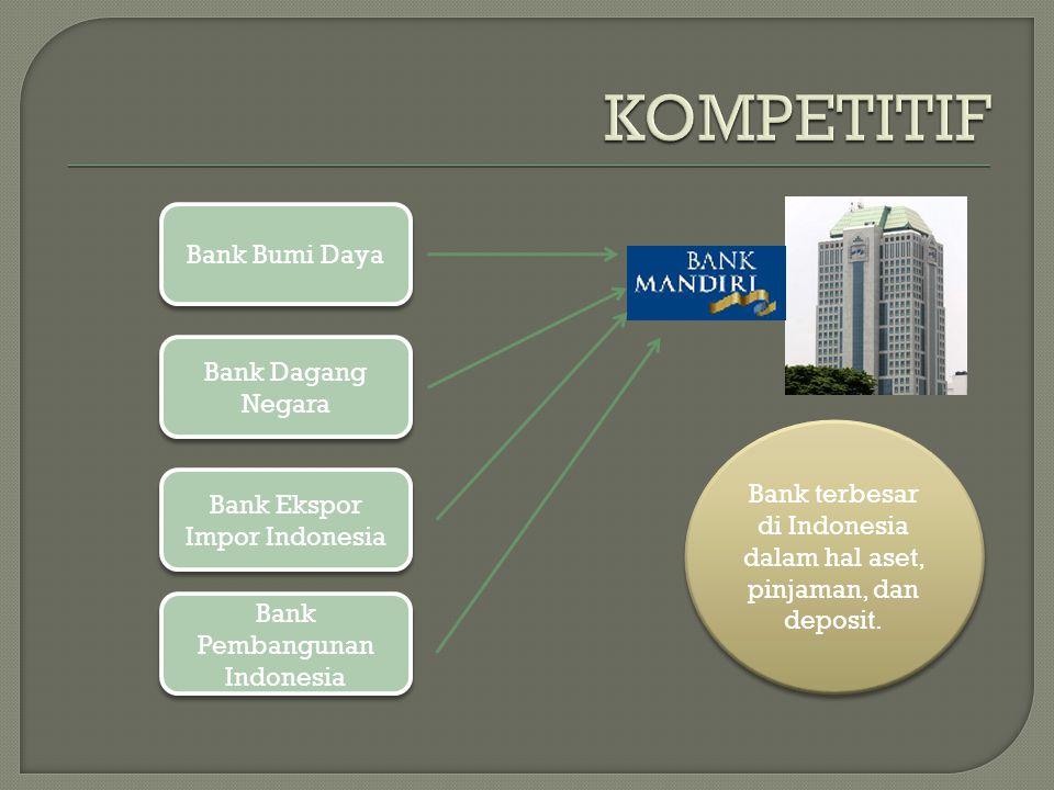 Bank Bumi Daya Bank Dagang Negara Bank Ekspor Impor Indonesia Bank Pembangunan Indonesia Bank terbesar di Indonesia dalam hal aset, pinjaman, dan deposit.
