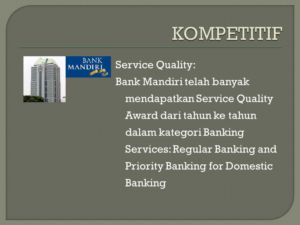 Service Quality: Bank Mandiri telah banyak mendapatkan Service Quality Award dari tahun ke tahun dalam kategori Banking Services: Regular Banking and Priority Banking for Domestic Banking