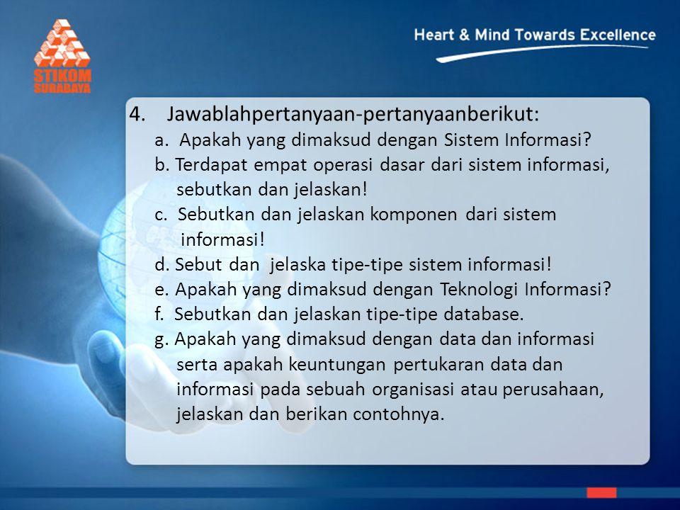 4.Jawablahpertanyaan-pertanyaanberikut: a.Apakah yang dimaksud dengan Sistem Informasi.