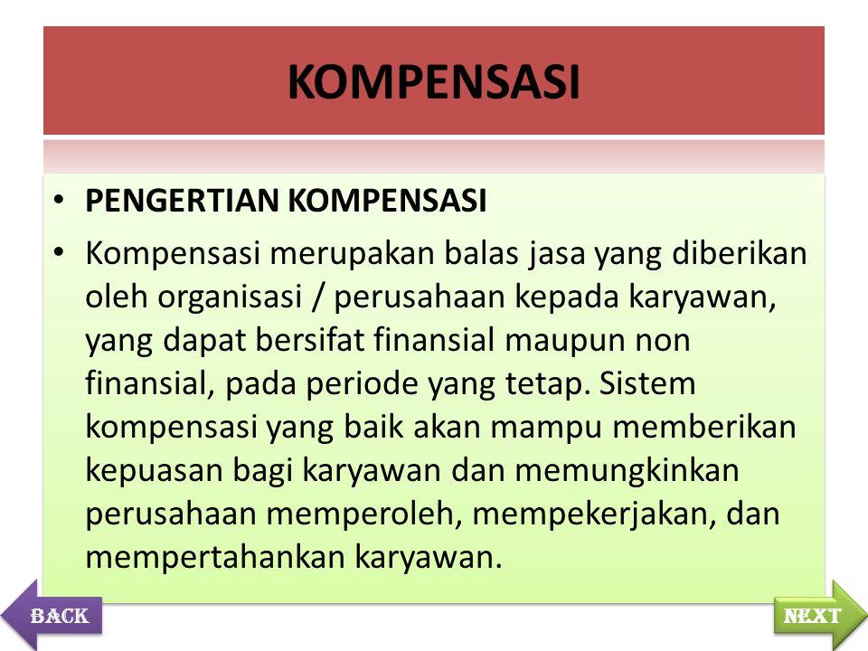 PENGERTIAN KOMPENSASI Kompensasi merupakan balas jasa yang diberikan oleh organisasi / perusahaan kepada karyawan, yang dapat bersifat finansial maupu