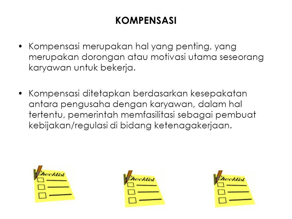 KOMPENSASI Kompensasi merupakan hal yang penting, yang merupakan dorongan atau motivasi utama seseorang karyawan untuk bekerja. Kompensasi ditetapkan