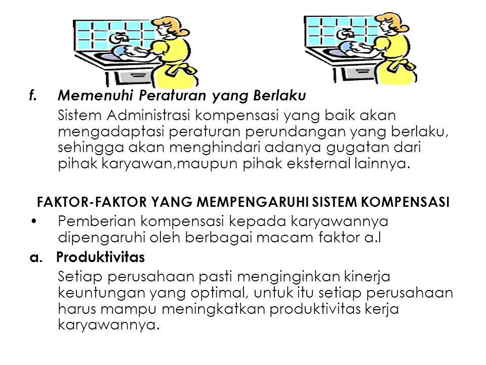 f.Memenuhi Peraturan yang Berlaku Sistem Administrasi kompensasi yang baik akan mengadaptasi peraturan perundangan yang berlaku, sehingga akan menghin