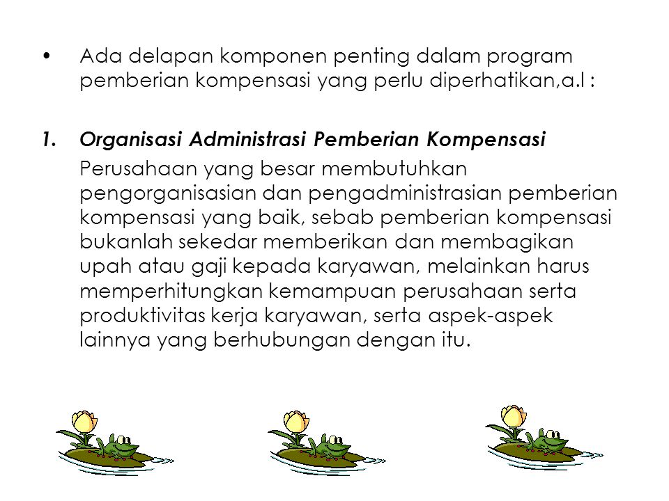 Ada delapan komponen penting dalam program pemberian kompensasi yang perlu diperhatikan,a.l : 1.Organisasi Administrasi Pemberian Kompensasi Perusahaa