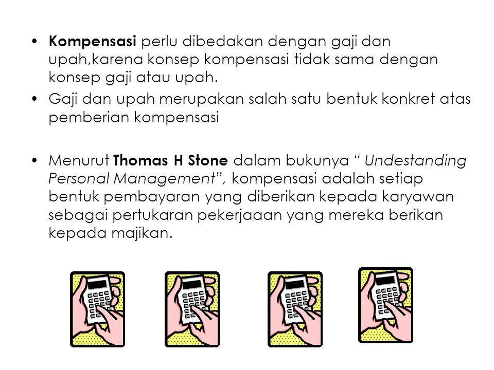 Kompensasi perlu dibedakan dengan gaji dan upah,karena konsep kompensasi tidak sama dengan konsep gaji atau upah. Gaji dan upah merupakan salah satu b