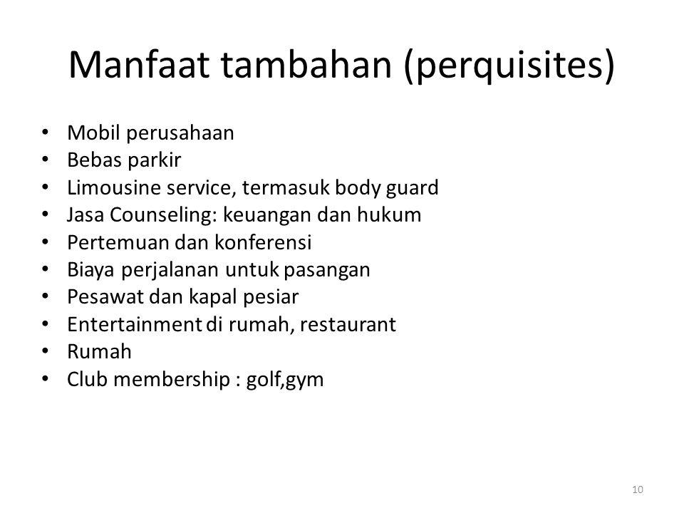 10 Manfaat tambahan (perquisites) Mobil perusahaan Bebas parkir Limousine service, termasuk body guard Jasa Counseling: keuangan dan hukum Pertemuan d