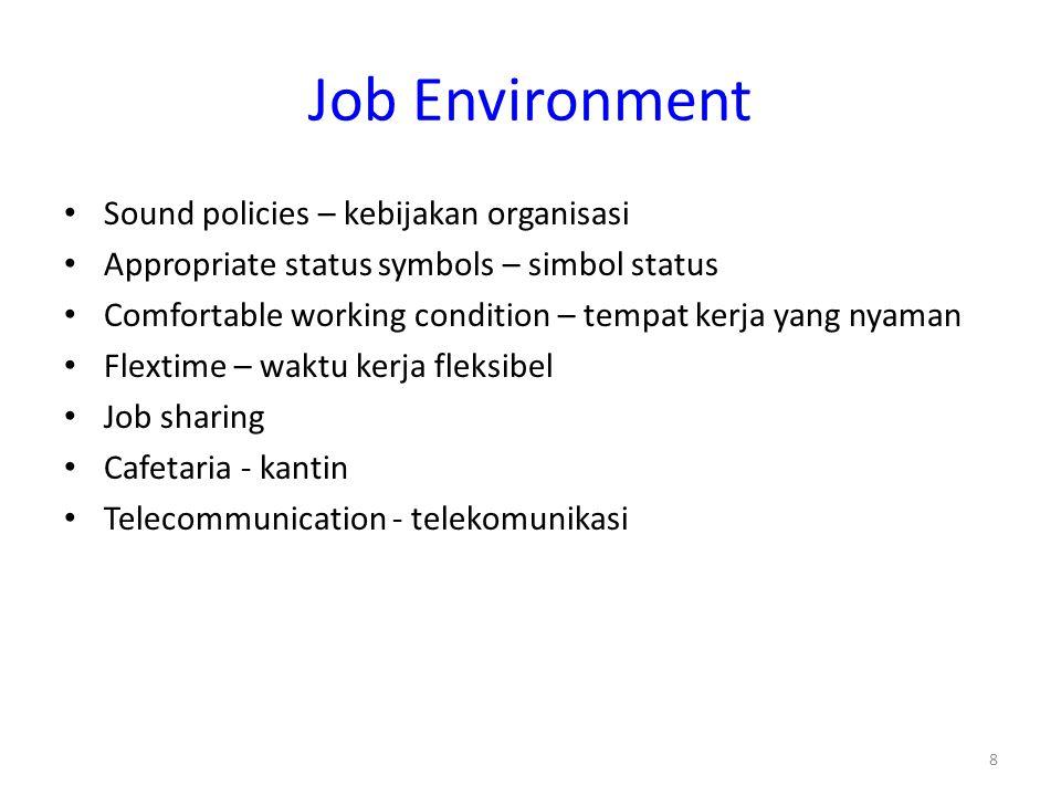 8 Job Environment Sound policies – kebijakan organisasi Appropriate status symbols – simbol status Comfortable working condition – tempat kerja yang n