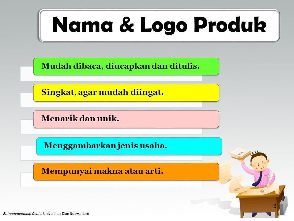 Nama & Logo Produk 3 Entrepreneurship Center Universitas Dian Nuswantoro Mudah dibaca, diucapkan dan ditulis.Singkat, agar mudah diingat.Menarik dan unik.Menggambarkan jenis usaha.Mempunyai makna atau arti.